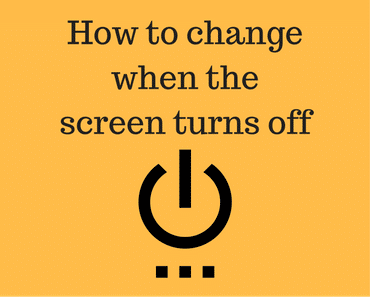 How to change when the screen turns off