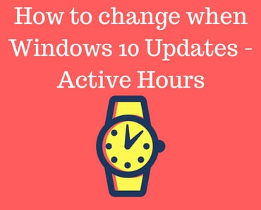 How to change when Windows 10 Updates -Active Hours