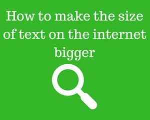 How to make the size of text on the internet bigger