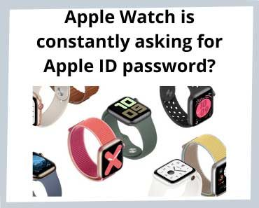 Apple watch is constantly asking for Apple ID password