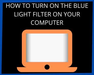 How to turn on the blue light filter on your computer