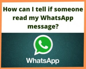 How can I tell if someone read my WhatsApp message?